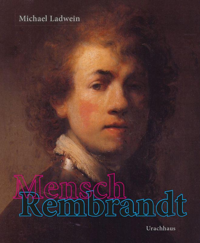Cover des Kunstbuchs Mensch Rembrandt von Michael Ladwein